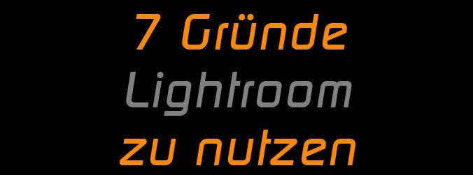 7 Gründe Lightroom zu nutzen